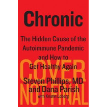 Chronic: The Hidden Cause of the Autoimmune Pandemic and How to Get Healthy Again by Steven Phillips, 9780358064718