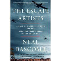 The Escape Artists: A Band of Daredevil Pilots and the Greatest Prison Break of the Great War by Neal Bascomb, 9780358118220