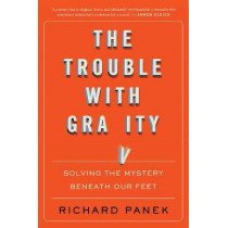 Trouble with Gravity: Solving the Mystery Beneath Our Feet by Richard Panek, 9780358299578
