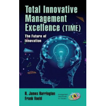 Total Innovative Management Excellence (TIME): The Future of Innovation by H. James Harrington, 9780367432423