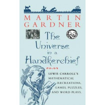 The Universe in a Handkerchief: Lewis Carroll's Mathematical Recreations, Games, Puzzles, and Word Plays by Martin Gardner, 9780387946733
