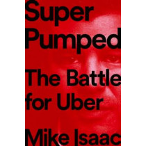 Super Pumped: The Battle for Uber by Mike Isaac, 9780393652246