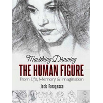 Mastering Drawing the Human Figure: From Life, Memory and Imagination by Jack Faragasso, 9780486841243
