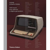 Home Computers: 100 Icons that Defined a Digital Generation by Alex Wiltshire, 9780500022160