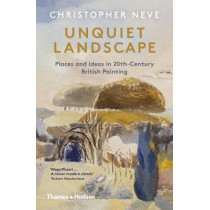 Unquiet Landscape: Places and Ideas in 20th-Century British Painting by Christopher Neve, 9780500295472
