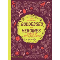 Goddesses and Heroines: Women of myth and legend by Xanthe Gresham-Knight, 9780500651919