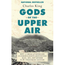 Gods of the Upper Air: How a Circle of Renegade Anthropologists Reinvented Race, Sex, and Gender in the Twentieth Century by Charles King, 9780525432326
