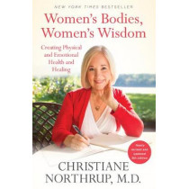 Women's Bodies, Women's Wisdom: Creating Physical and Emotional Health and Healing (Newly Updated and Revised 5th Edition) by Christiane Northrup, 9780525486114