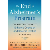 The End of Alzheimer's Program: The First Protocol to Enhance Cognition and Reverse Decline at Any Age by Dale Bredesen, 9780525538493
