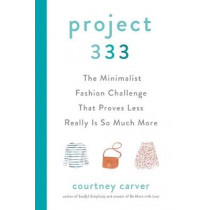 Project 333: The Minimalist Fashion Challenge That Proves Less Really is So Much More by Courtney Carver, 9780525541455