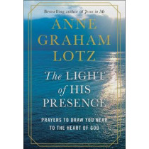 The Light of His Presence: Prayers to Draw You Near to the Heart of God by Graham Lotz, Anne, 9780525651178