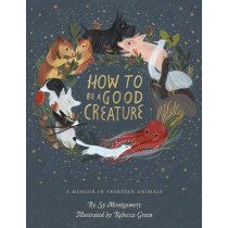 How to be a Good Creature: A Memoir in Thirteen Animals by Sy Montgomery, 9780544938328