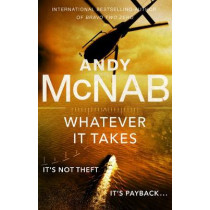 Whatever It Takes: The thrilling new novel from bestseller Andy McNab by Andy McNab, 9780552174282