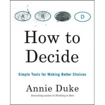 How to Decide: Simple Tools for Making Better Choices by Annie Duke, 9780593084601