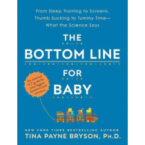 The Bottom Line for Baby: What the Science Says about Your Biggest Questions and Concerns by Tina Payne Bryson, 9780593129968