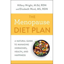 Menopause Diet Plan: A Complete Guide to Managing Hormones, Health, and Happiness by Hillary Wright, 9780593135662