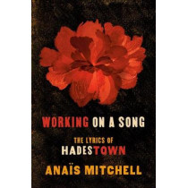 Working On A Song: The Lyrics of Hadestown by Anais Mitchell, 9780593182574