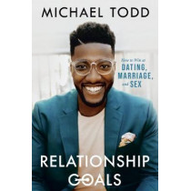 Relationship Goals: How to Win at Dating, Marriage, and Sex by Michael Todd, 9780593192573