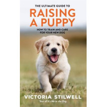 The Ultimate Guide to Raising a Puppy by Victoria Stilwell, 9780600636502
