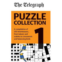 The Telegraph Puzzle Collection Volume 1: A compilation of brilliant brainteasers from kakuro and sudoku, to crosswords and balancing birds by Telegraph Media Group Ltd, 9780600636670