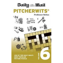 Daily Mail Pitcherwits Volume 6: 200 of the Daily Mail's most popular picture puzzles by Daily Mail, 9780600636786