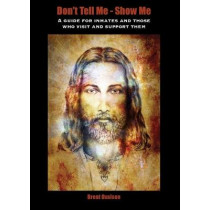 Don't Tell Me - Show Me: A guide for inmates and those who visit and support them. How to use prison time for a positive outcome. by Brent Ovalsen, 9780648442318