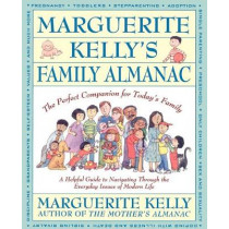 Marguerite Kelly's Family Almanac/the Perfect Companion for Today's Family: A Helping Guide to Navigating through the Everyday Issues of Modern Life by Marguerite Kelly, 9780671792930