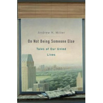On Not Being Someone Else: Tales of Our Unled Lives by Andrew H. Miller, 9780674238084