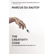 The Creativity Code: Art and Innovation in the Age of AI by Marcus Du Sautoy, 9780674244719
