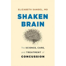Shaken Brain: The Science, Care, and Treatment of Concussion by Elizabeth Sandel, 9780674987418