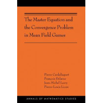 The Master Equation and the Convergence Problem in Mean Field Games: (AMS-201) by Pierre Cardaliaguet, 9780691190716