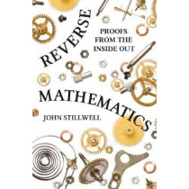 Reverse Mathematics: Proofs from the Inside Out by John Stillwell, 9780691196411