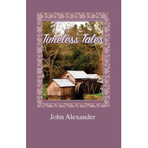 Timeless Tales: Rhymes from the Heart by John Alexander, 9780692152119