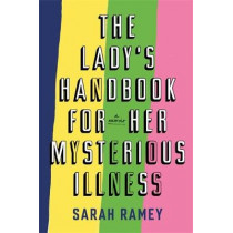 The Lady's Handbook For Her Mysterious Illness by Sarah Ramey, 9780708898857
