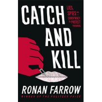 Catch and Kill: Lies, Spies and a Conspiracy to Protect Predators by Ronan Farrow, 9780708899274