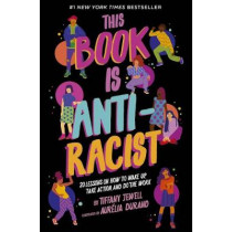This Book Is Anti-Racist: 20 Lessons on How to Wake Up, Take Action, and Do the Work by Tiffany Jewell, 9780711245211