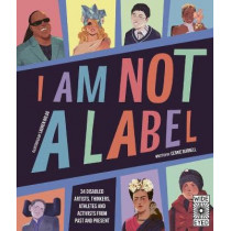 I Am Not a Label: 34 Artists, Thinkers, Athletes and Activists with Disabilities from Past and Present by Cerrie Burnell, 9780711247451