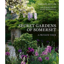The Secret Gardens of Somerset: A Private Tour by Abigail Willis, 9780711252226