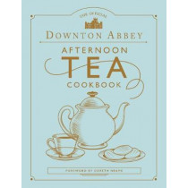 Downton Abbey Afternoon Tea Cookbook by Gareth Neame, 9780711258938