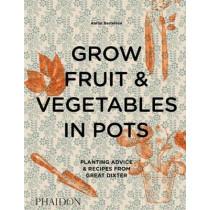 Grow Fruit & Vegetables in Pots: Planting Advice & Recipes from Great Dixter by Aaron Bertelsen, 9780714878614