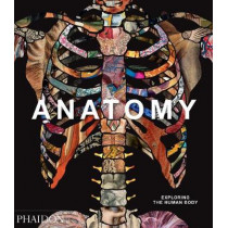 Anatomy: Exploring the Human Body by Phaidon Editors, 9780714879888