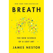 Breath: The New Science of a Lost Art by James Nestor, 9780735213616