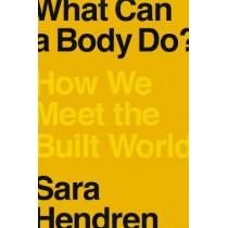 What Can a Body Do?: How We Meet the Built World by Sara Hendren, 9780735220003