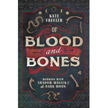 Of Blood and Bones: Working with Shadow Magick and the Dark by Kate Freuler, 9780738763637