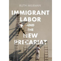 Immigrant Labor and the New Precariat by Ruth Milkman, 9780745692012