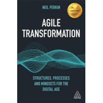 Agile Transformation: Structures, Processes and Mindsets for the Digital Age by Neil Perkin, 9780749497477
