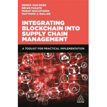 Integrating Blockchain into Supply Chain Management: A Toolkit for Practical Implementation by Professor Matthew A. Waller, 9780749498269