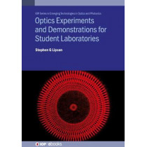 Optics Demonstrations and Experiments for Student Laboratories: Principles, methods and applications by Professor Stephen G Lipson, 9780750322980