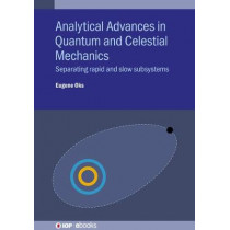 Analytical Advances in Quantum and Celestial Mechanics: Separating rapid and slow subsystems by Eugene Oks, 9780750325103