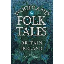 Woodland Folk Tales of Britain and Ireland by Lisa Schneidau, 9780750990110